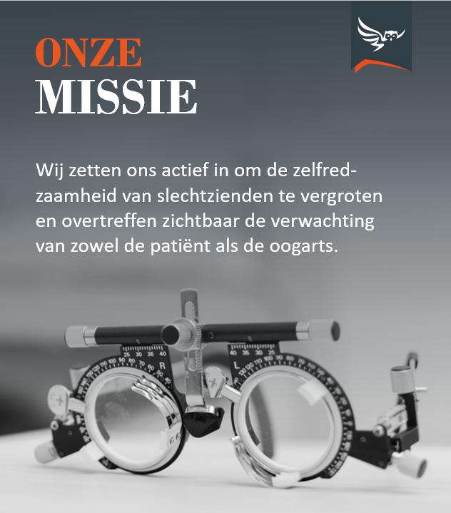 Onze Missie: Wij zetten ons actief in om de zelfredzaamheid van slechtzienden te vergroten en overtreffen zichtbaar de verwachting van zowel de patiënt als de oogarts,
