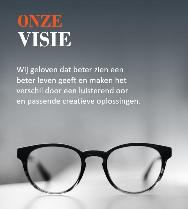 Onze Visie: Wij geloven dat beter zien een beter leven geeft en maken het verschil door een luisterend oor en passende creatieve oplossingen
